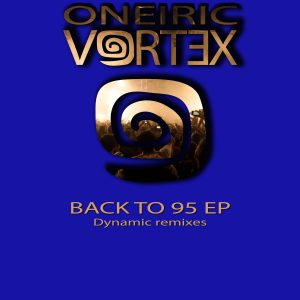 Oneiric Vortex - Back to 95 EP Dynamic remixes