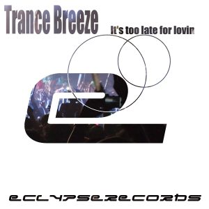 Trance breeze - It's too late for lovin'