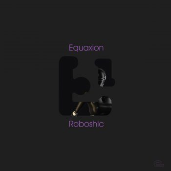 Equaxion - Roboshic Sara come home