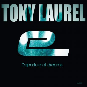 Tony Laurel - Departure Of Dreams