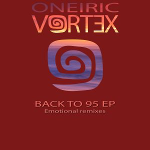 Oneiric Vortex - Back to 95 EP Emotional remixes